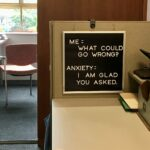 """A word board that reads, """"Me: What could go wrong? Anxiety: I am glad you asked."""" Source: Wikimedia Commons"""